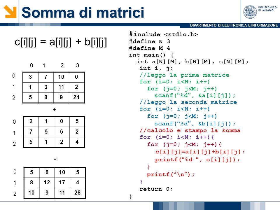 Somma di matrici c[i][j] = a[i][j] + b[i][j] #include <stdio.h>